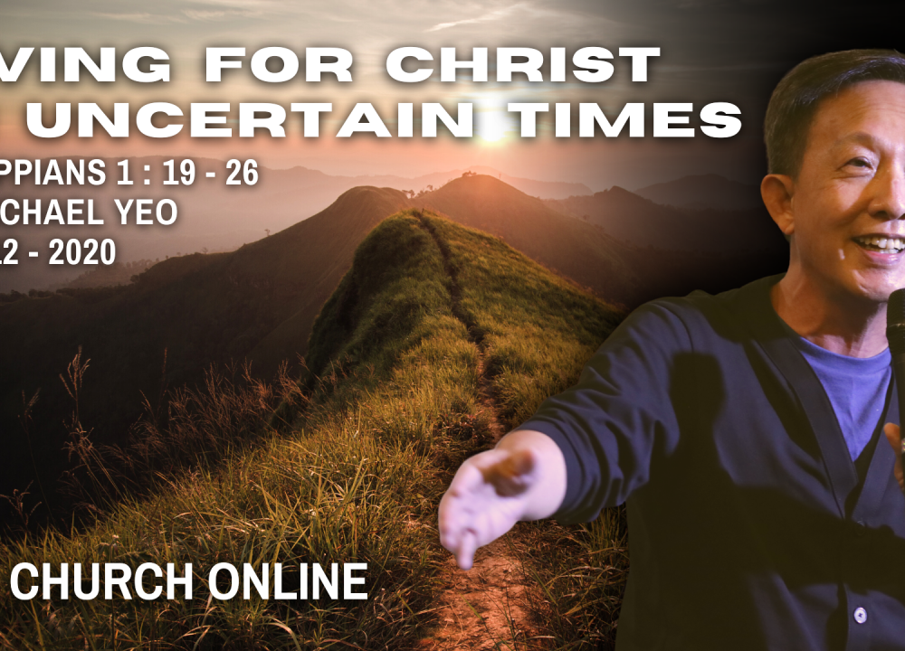 Living For Christ In Uncertain Times | Ps. Michael Yeo | 06-12-2020