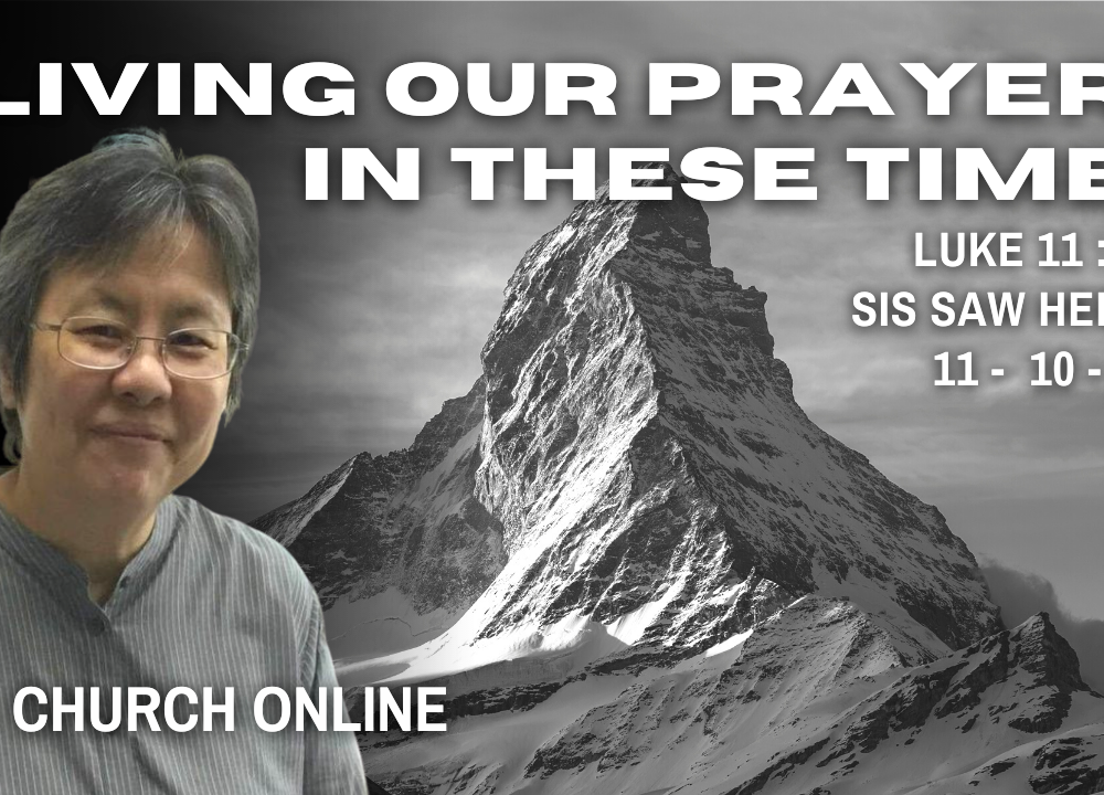 Living Our Prayers In These Times | Sis. Saw Hee Kin | 11 - 10 - 2020