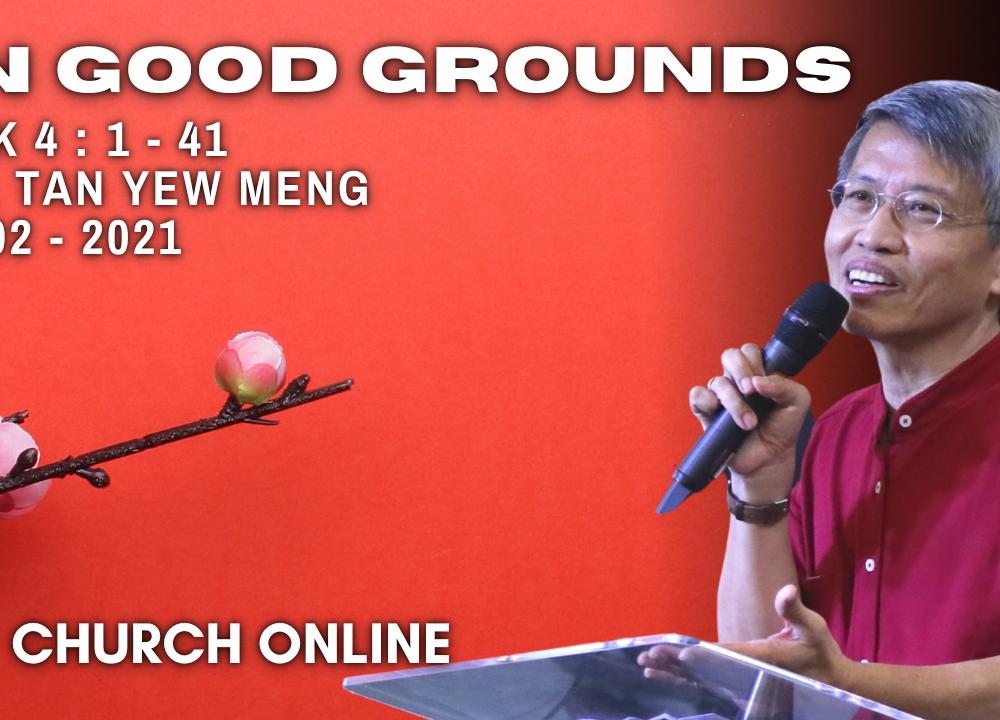On Good Grounds | Bro. Tan Yew Meng | 14 - 02 - 2021