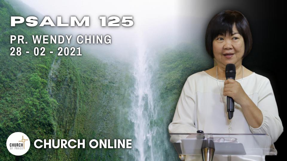 Psalm 125 | Pr. Wendy Ching | 28 - 02 - 2021