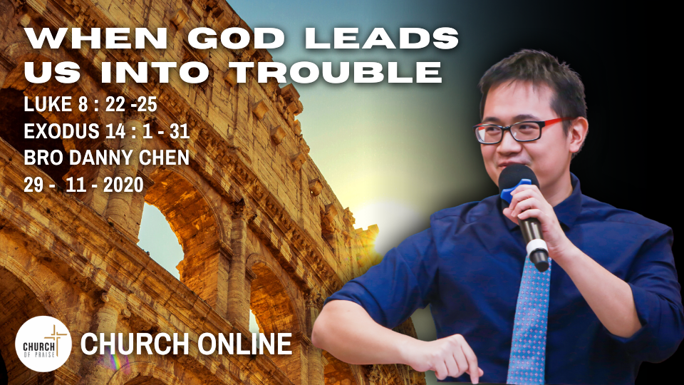 When God Leads Us Into Trouble | Bro. Danny Chen | 29 - 11 - 2020