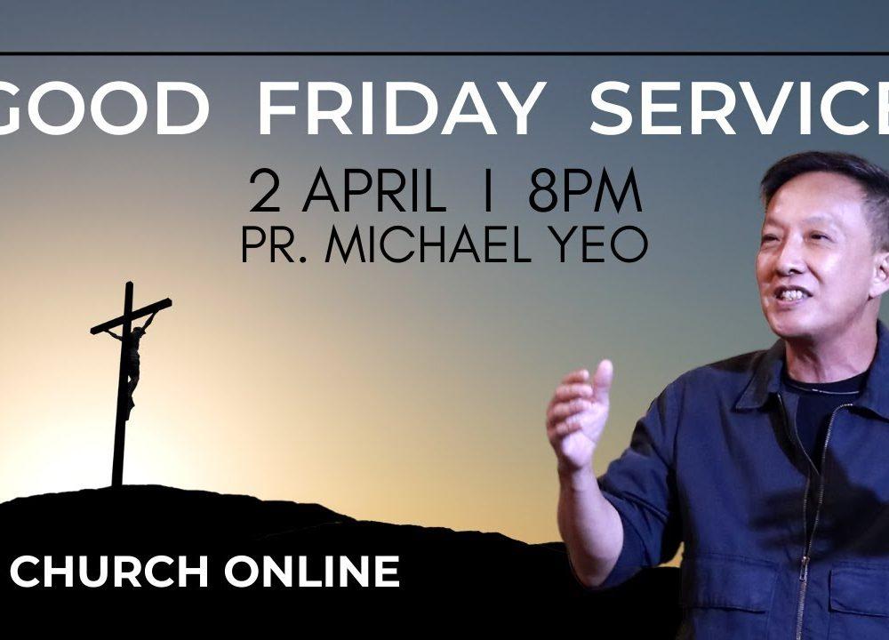Good Friday Service   Pr. Michael Yeo   2 - 4 - 2021