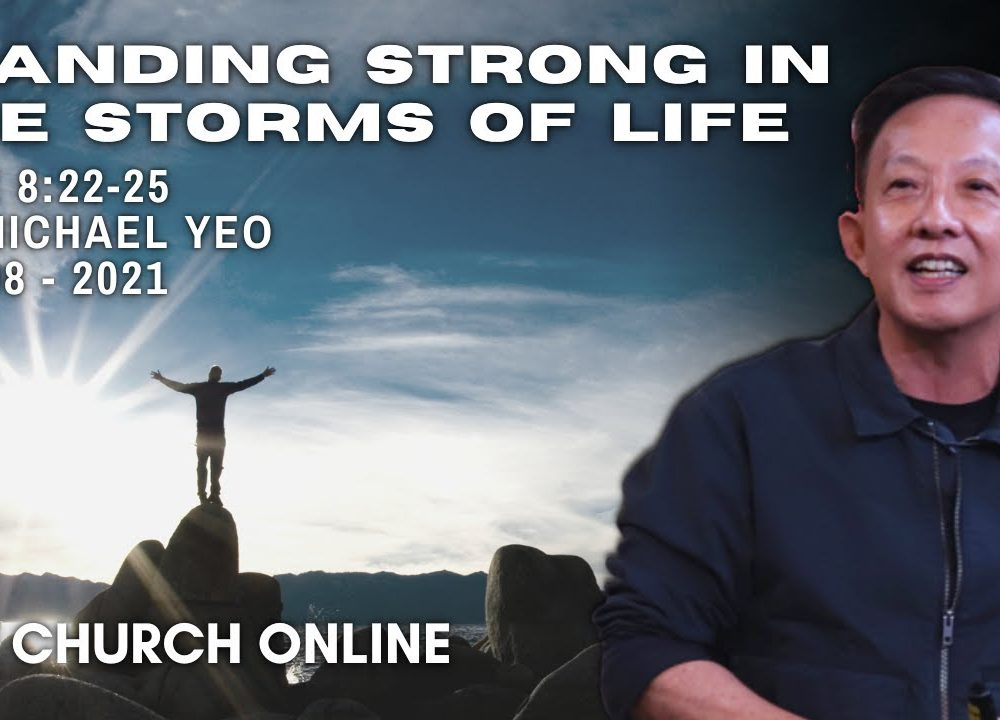 Standing Strong In The Storms Of Life   Pr. Michael Yeo   08 - 08 - 2021