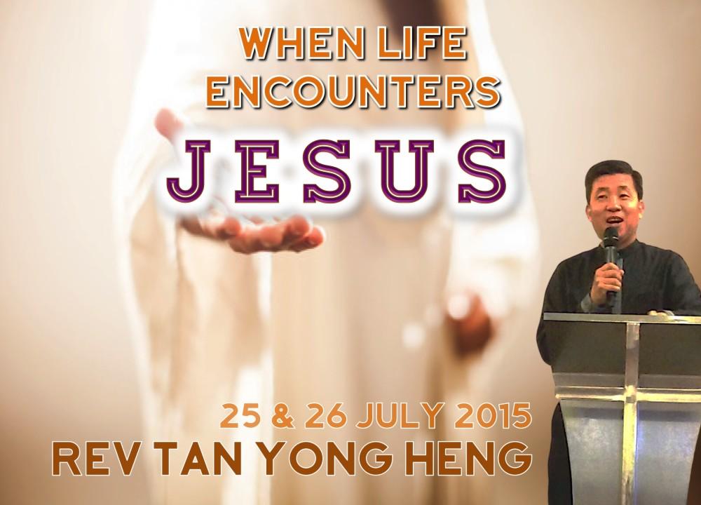 Rev Tan Yong Heng - When Life Encounter Jesus