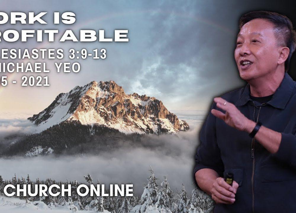 Work Is Profitable | Pr. Michael Yeo | 02 - 05 - 2021