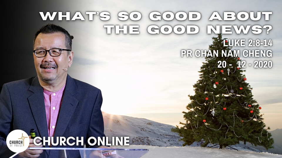 What's So Good About The Good News?   Pr. Chan Nam Chen   20 - 12 - 2020
