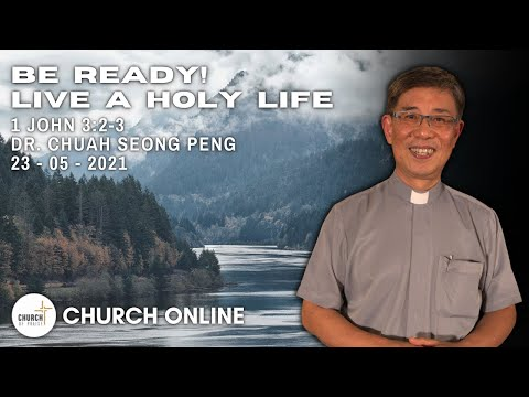 Be Ready! Live A Holy Life | Dr. Chuah Seong Peng | 23 - 05 - 2021