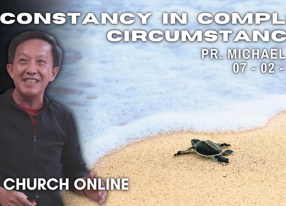 Constancy In Complex Circumstances | Pr. Michael Yeo | 07 - 02 - 2021