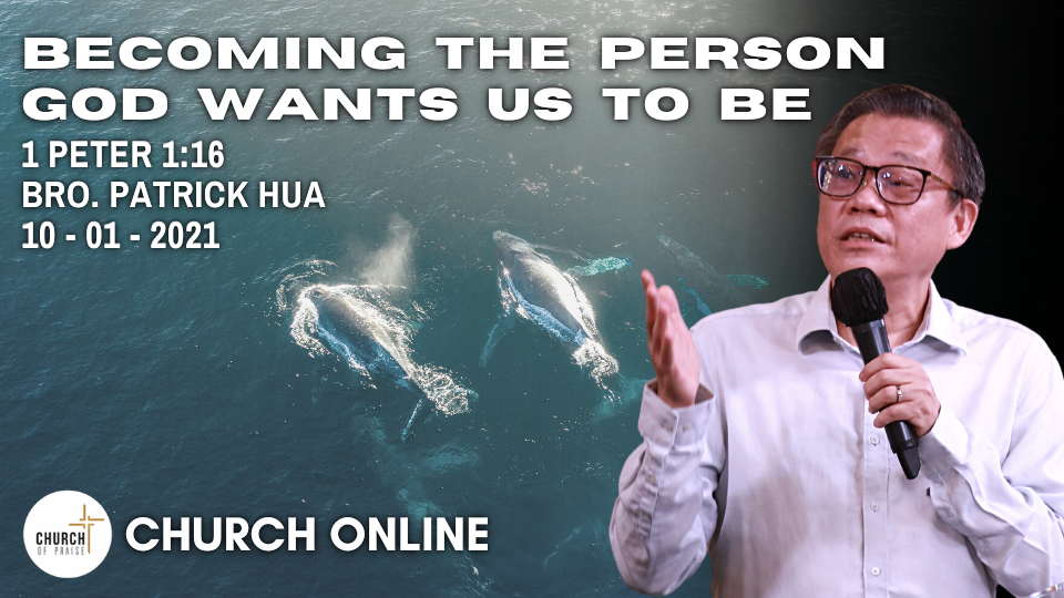 Becoming The Person God Wants Us To Be | Bro. Patrick Hua | 10 - 01 - 2021
