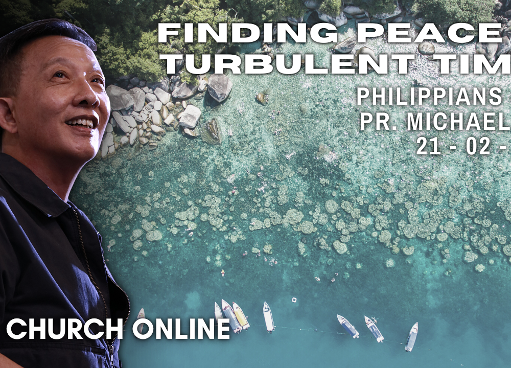 Finding Peace In Turbulent Times | Pr. Michael Yeo | 21 - 02 - 2021