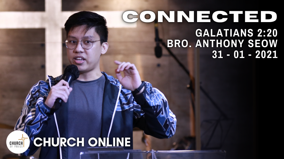 Connected | Bro. Anthony Seow | 31- 01 - 2021