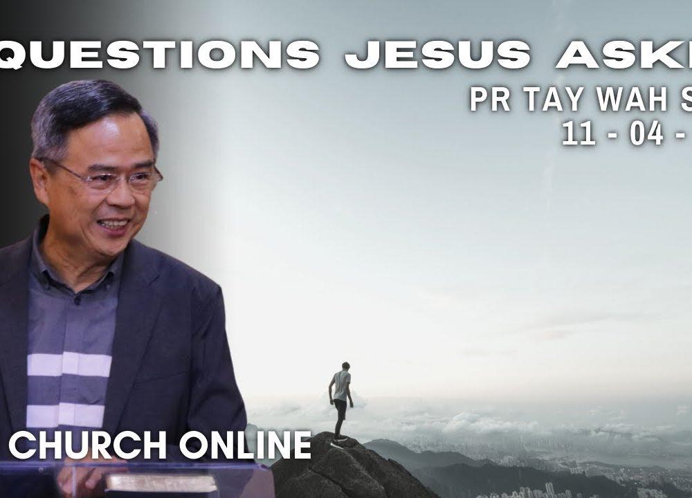 Questions Jesus Asked | Pr. Tay Wah Seng | 11 - 4 - 2021