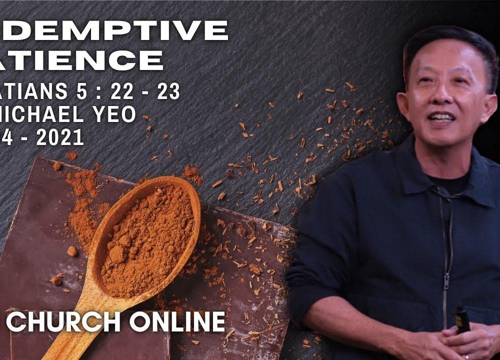 Redemptive Patience | Pr. Michael Yeo | 18 - 04- 2021