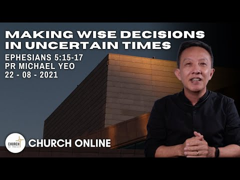 Making Wise Decisions In Uncertain Times   Pr. Michael Yeo   22 - 08 - 2021