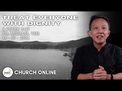 Treat Everyone With Dignity | Pr. Michael Yeo | 18 - 07 - 2021