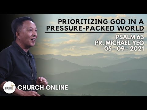 Prioritizing God In A Pressure-Packed World | Pr. Michael Yeo | 05-09-2021