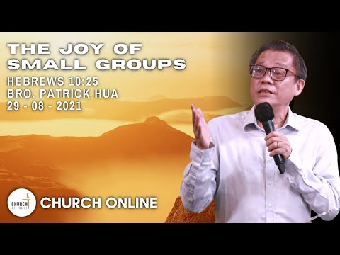 The Joy Of Small Groups | Brother Patrick Hua | 29 - 08 - 2021